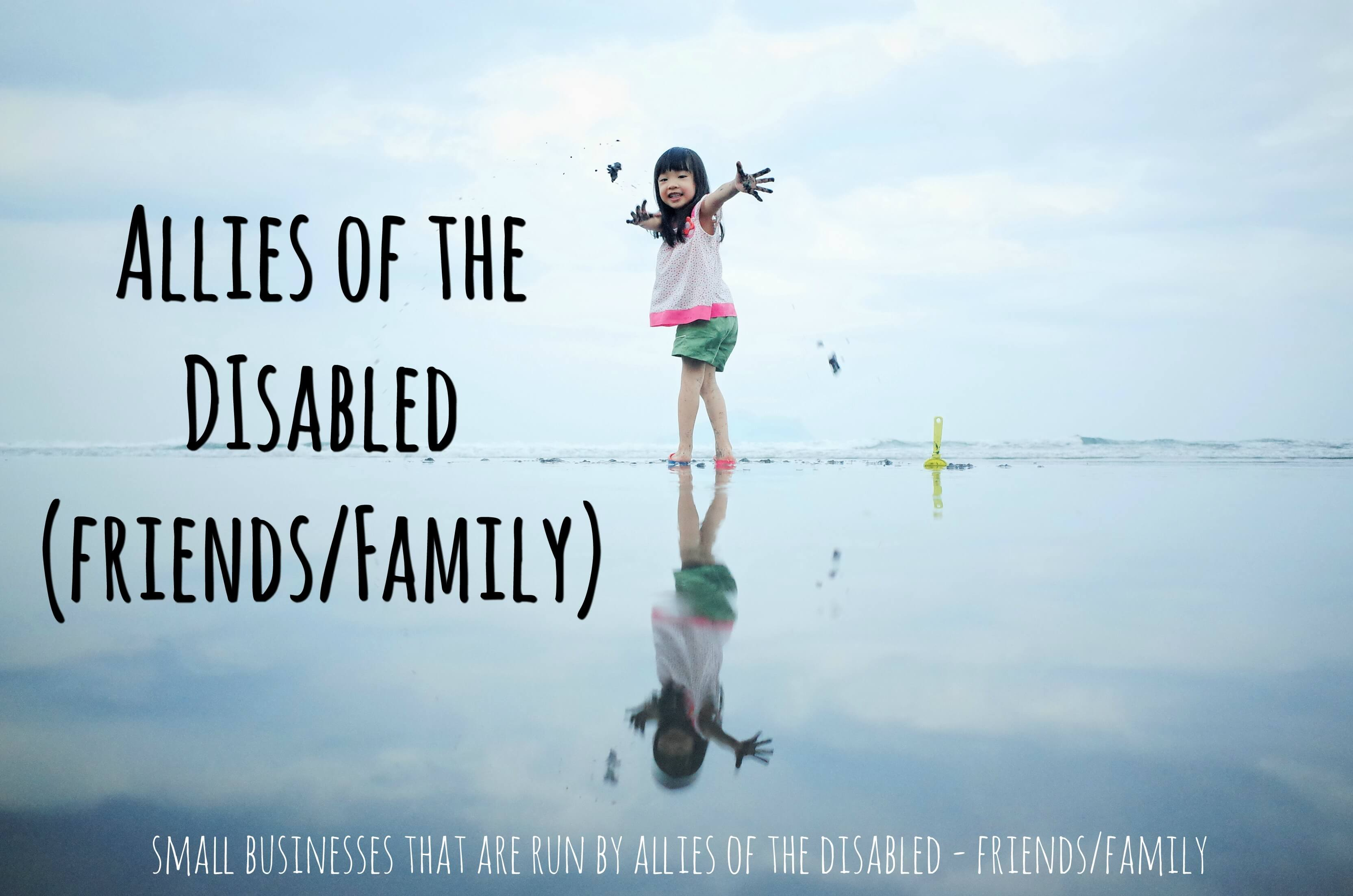 "photo for the gift guide for disability: image description: a small child is at the waterfront and is turning toward the camera with her arms spread wide. the text reads, ""allies of the disabled (friends/family)"""