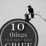 10 Things to Help with Grief