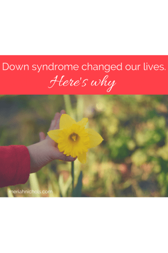 Down syndrome changed our lives. Here's why