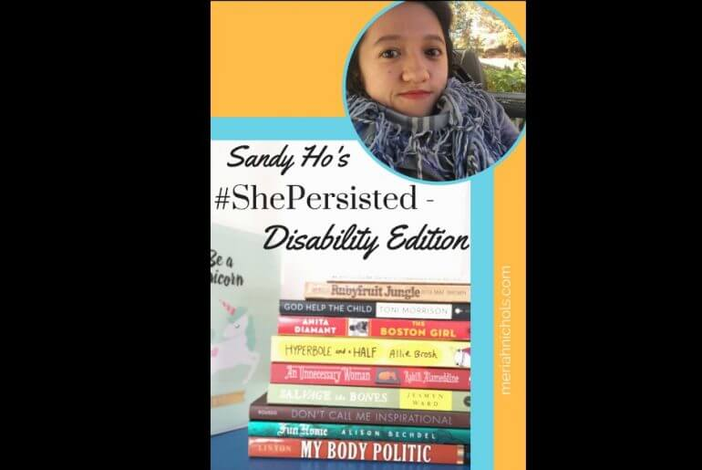 Sandy Ho's Guide to the Disability Edition of books that relate to #ShePersisted