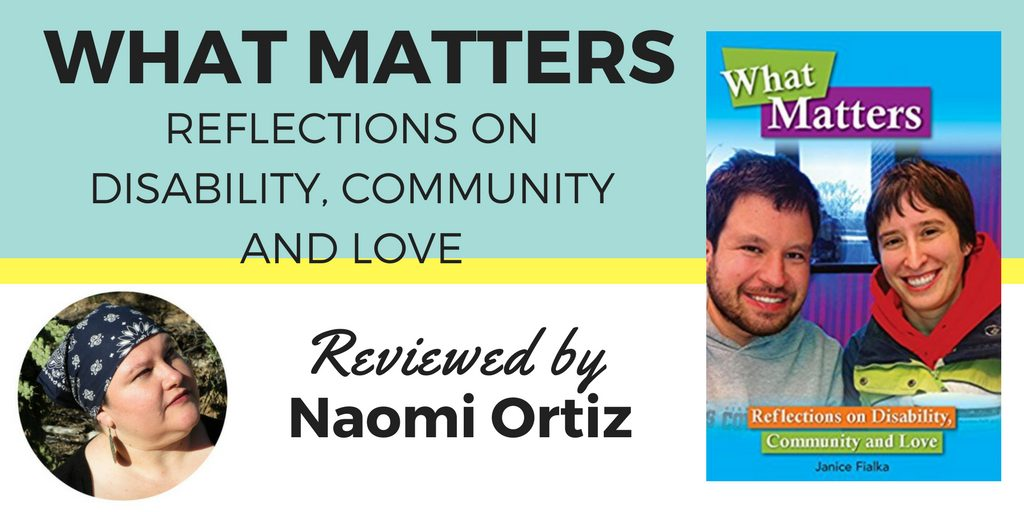 What Matters: a new book on disability, community and love, reviewed by Naomi Ortiz