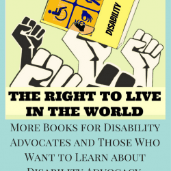 right to live: more books for disability advocates and those who want to learn more about disability advocacy