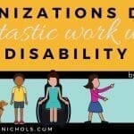 32+ Disability-Related Organizations Worth Bookmarking & Supporting