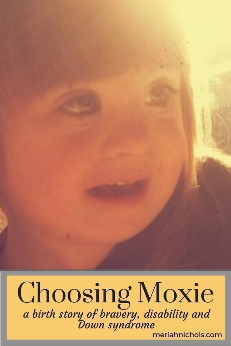 choosing moxie: a birth story of bravery, disability and down syndrome