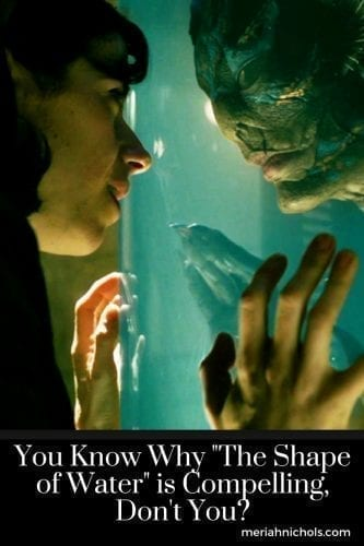You Know Why The Shape of Water is Compelling, Don't You?