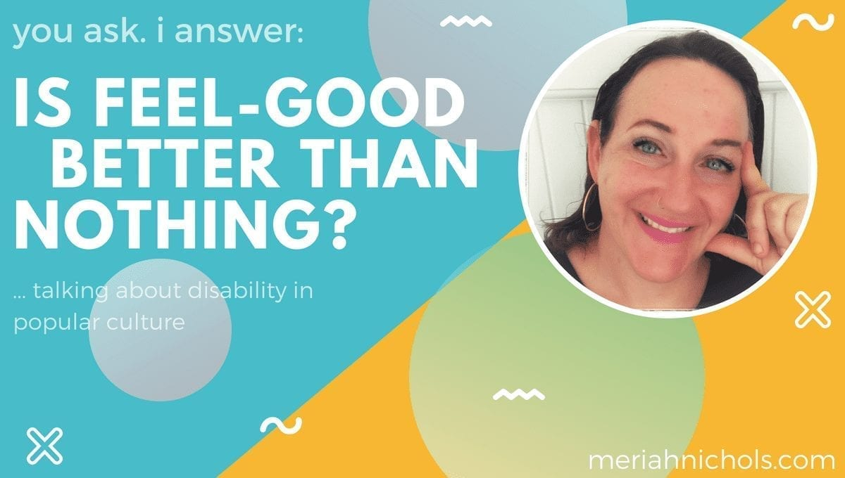 You Ask, I Answer: Isn't Feel-Good Disability Coverage Still Good Because It Raises Awareness?