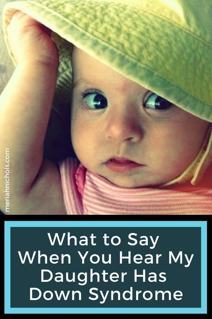 What to Say when You hear my daughter has Down syndrome