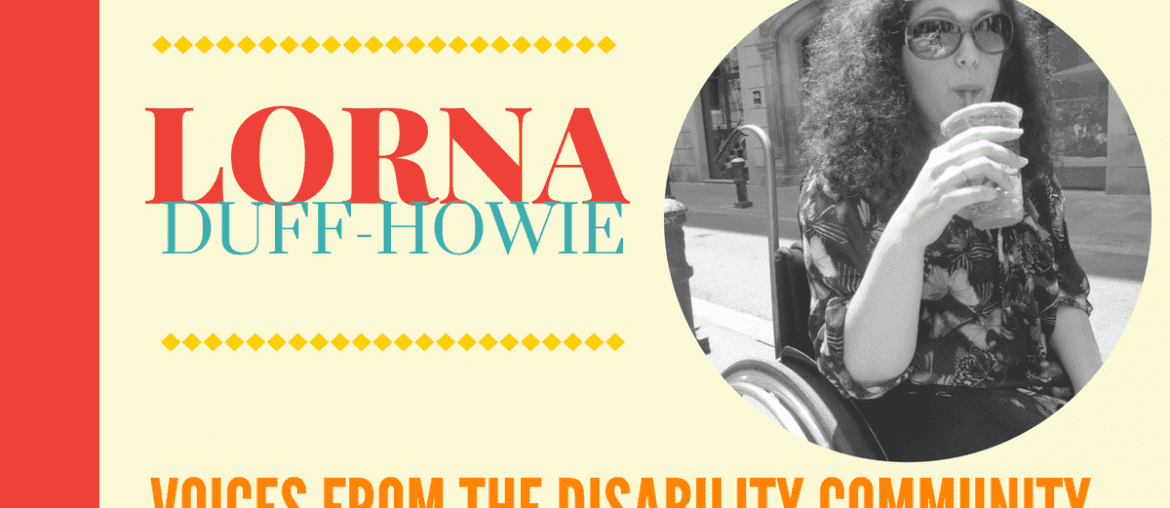 lorna duff-howie in voices from the disability community | woman with brown hair and sunglasses sitting in a wheelchair and sipping a drink