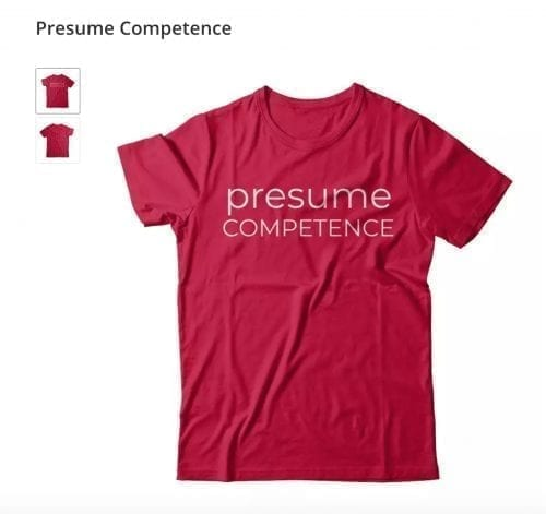 presume competence: the t-shirt to challenge notions of developmental disability