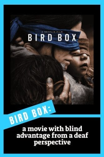 "Birdbox: a movie with blind advantage from a deaf perspective. Image description: a woman with a child, both wearing blindfolds. text on image reads ""birdbox"""