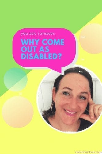 why come out as disabled? written in text. white woman with brown hair and blue eyes is looking at the camera, smiling