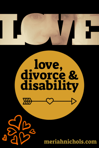 """love and disability: image of text saying """"love"""" and """"love, divorce and disability"""