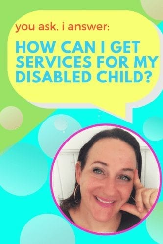 You Ask, I Answer: How Do I Get Services for My Disabled Child?