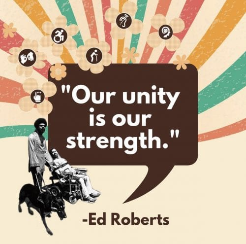 "Disability Hierarchy image description :man sitting in a wheelchair with a breathing apparatus in his mouth, smiling, and another man walking with a guide dog, there are streams of color around his in a text bubble it reads, ""Our Unity is Our Strength"" - Ed Roberts"