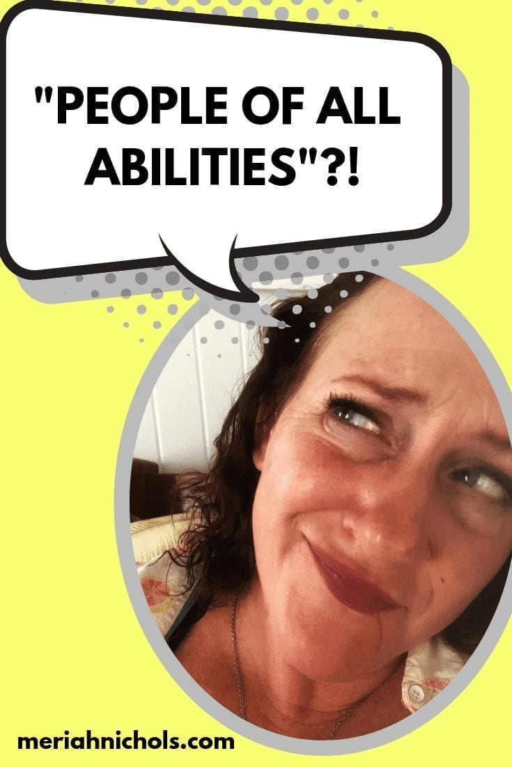 "yellow back ground with the image of a woman looking up in a quizzical manner... a text bubble reads, ""people of all abilities""?!"