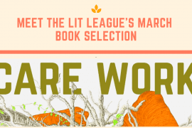 "image description: light peach background with text reading ""meet the lit league's march book selection"" and the cover of the book reading ""care work"" with a graphic of some kind of plant looking thing on it in green and orange"