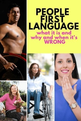 "Image description: yellow background with text reading ""people first language: what it is and why and when it's WRONG"" with images surrounding the text: a woman using ASL to sign ""thank you"", a light skinned and brown haired woman who is in wheelchair, a white woman with down syndrome and a shirtless brown-skinned man in a wheelchair looking at the camera with a fierce expression."