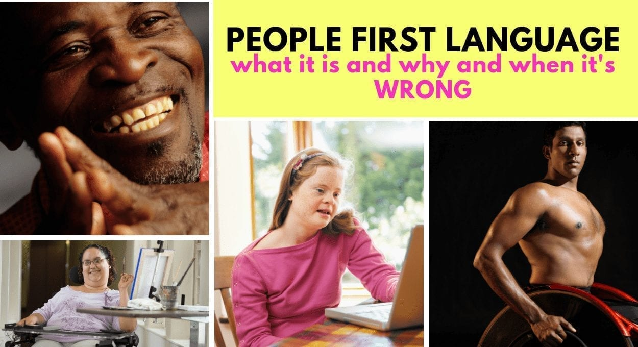 "Image description: yellow background with text reading ""people first language: what it is and why and when it's WRONG"" with images surrounding the text: a man with dark skin, smiling, a light skinned and brown haired woman who is in wheelchair with a table in front of her, a white woman with down syndrome looking at a computer and a shirtless brown-skinned man in a wheelchair looking at the camera with a fierce expression."