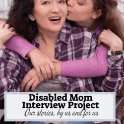 """woman in wheelchair is being hugged from behind by a woman who is kissing her cheek. the woman in the wheelchair appears asian the woman kissing her appear biracial. text read """"disabled mom interview project: our stories by and for us"""