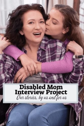 "woman in wheelchair is being hugged from behind by a woman who is kissing her cheek. the woman in the wheelchair appears asian the woman kissing her appear biracial. text read ""disabled mom interview project: our stories by and for us"