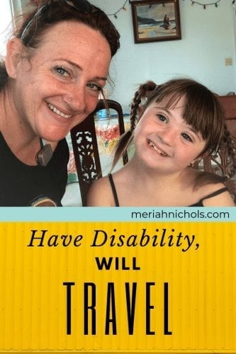 """Travel with a disability: image of a woman with a young girl. they are both smiling and have light skin and brown hair and blue eyes. The woman is wearing hearing aids and the child has Down syndrome. Text reads, """"have disability, will travel: over yellow background, and on a turquoise line in the middle, it reads, """"meriahnichols.com"""""""