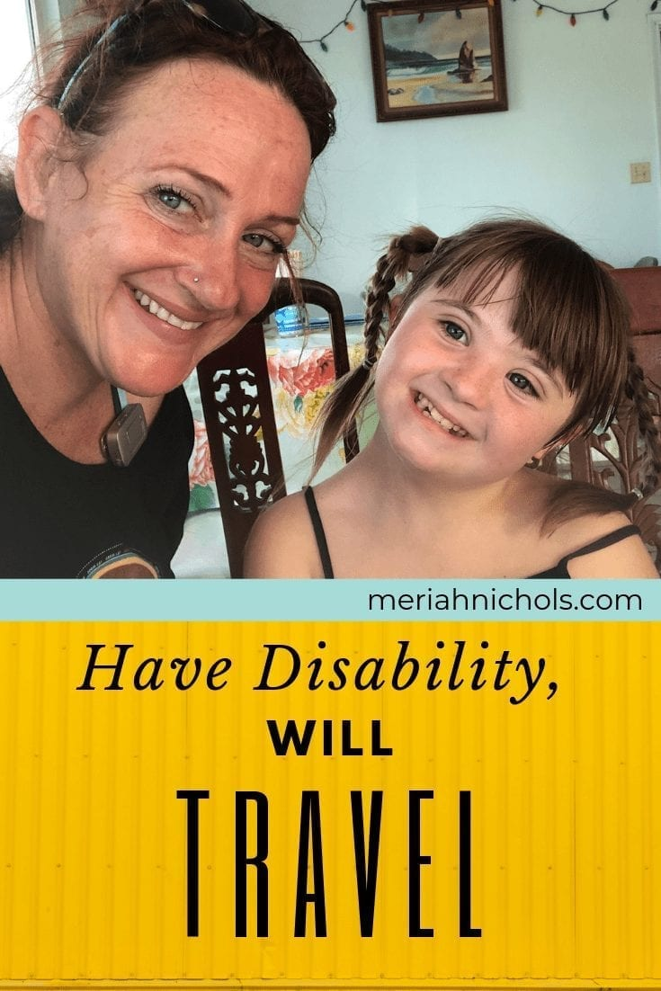 "Travel with a disability: image of a woman with a young girl. they are both smiling and have light skin and brown hair and blue eyes. The woman is wearing hearing aids and the child has Down syndrome. Text reads, ""have disability, will travel: over yellow background, and on a turquoise line in the middle, it reads, ""meriahnichols.com"""