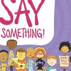 Say Something! is a book about the power of all our voices (both literally and figuratively), and the many different ways we can use our voices.