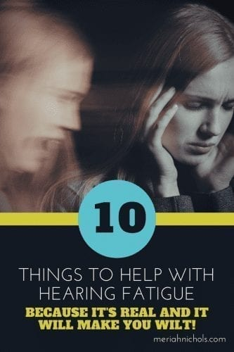 10 things to help with hearing fatigue, because it's real and will make you wilt!