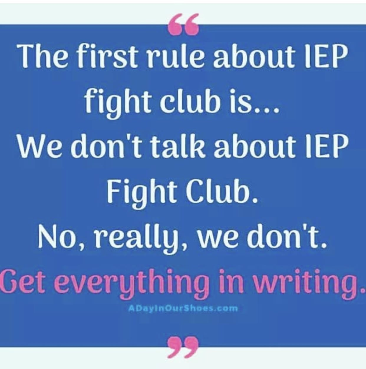 "text on blue background reads, ""the first rule about IEP fight club is... We don't talk about IEP Fight Club. No, really, we don't. Get everything in writing,"""