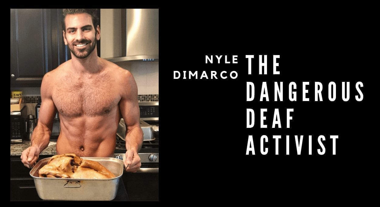 "Nyle DiMarco Deaf Activist - image of a handsome man standing shirtless, holding a roasted turkey and smiling. text reads ""nyle dimarco, the dangerous deaf activist"""