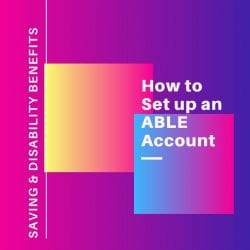 How to Save Money While on Disability Benefits: How to set up an ABLE account