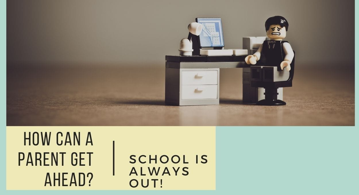 How can a parent get ahead? school is always out! [image description: aqua and yellow background, a lego figurine sits and grimaces by a desk with a lego computer; text reads,