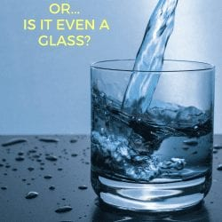 is the glass half empty or half full - or is it even a glass?