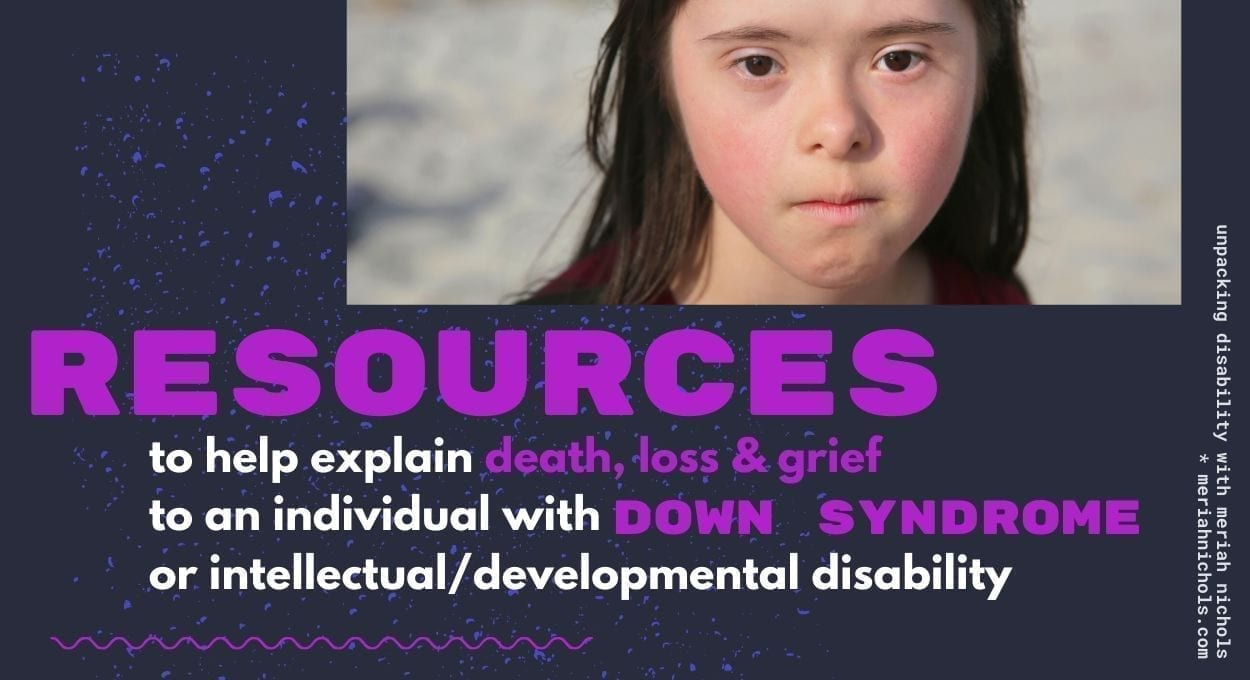 "Resources to help explain death to person with down syndrome - image of a girl with down syndrome looking at camera. text reads ""resources to help explain death, loss and grief to an individual with down syndrome or intellectual/developmental disability"