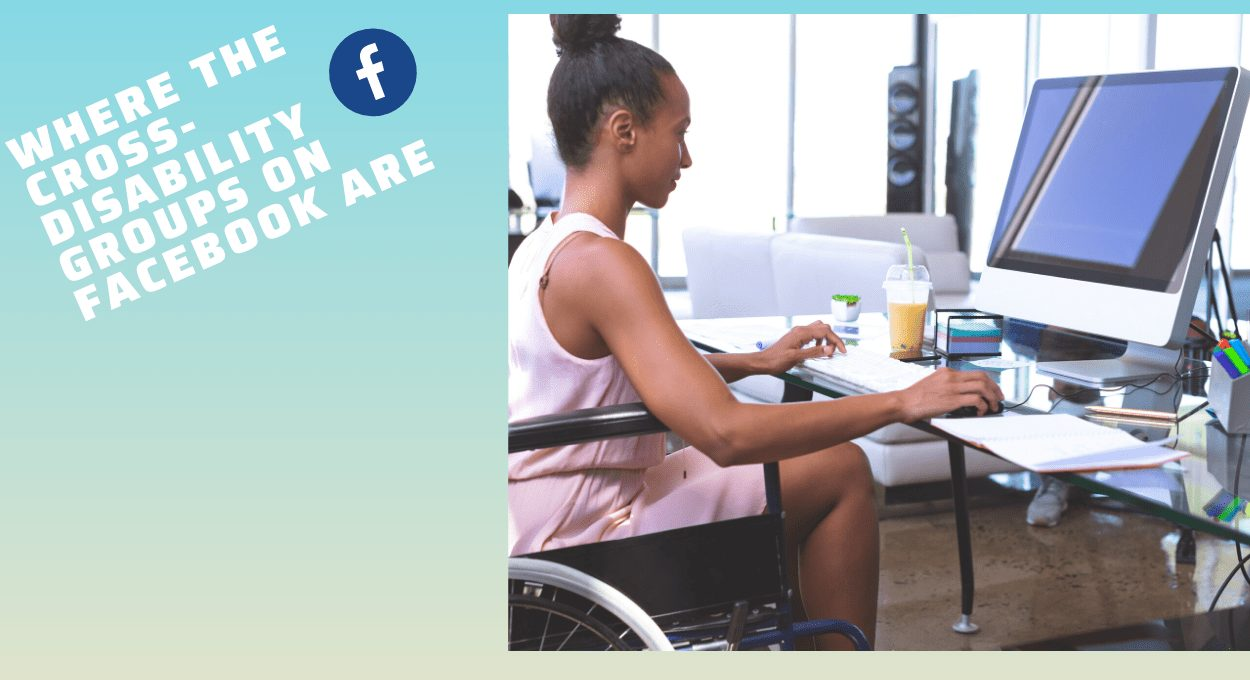 Cross Disability Groups on Facebook: image of a woman with brown skin and her hair in a bun, sitting in front of a desktop computer. The woman is in a wheelchair and appears to be typing. Text reads,