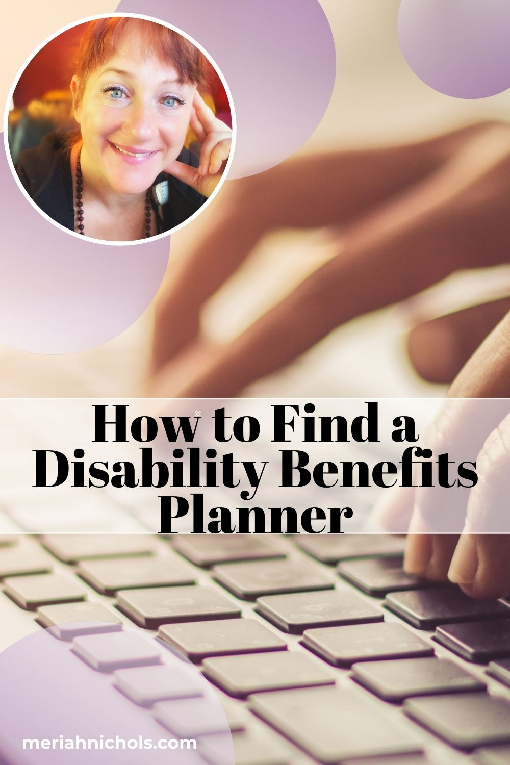 "[ID: image of a keyboard and fingers typing, with a search bar in front, text reading ""How to find a disability benefits planner?' at the top left, there is a circular image of a woman smiling with her hands resting against her temples. she is white, with red hair and blue eyes]"
