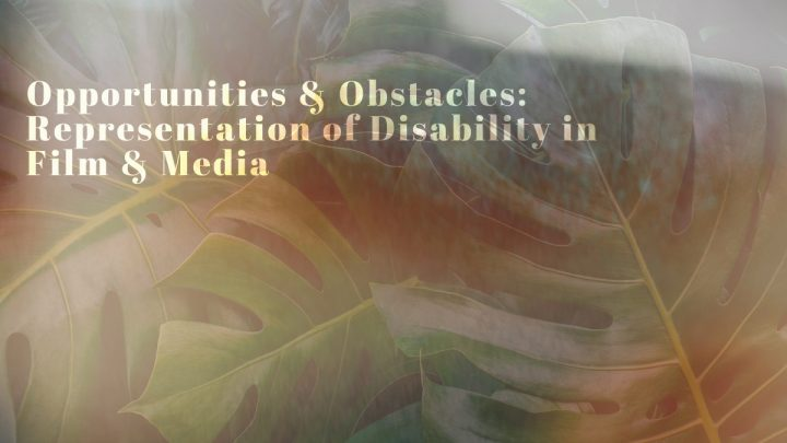 Opportunities & Obstacles: Representations of Disability in Film and Media