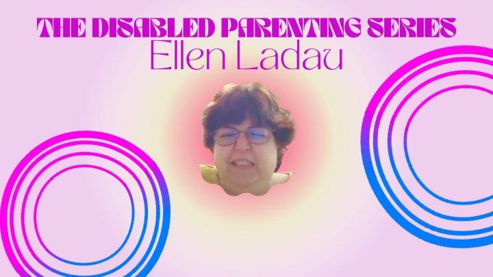 Disabled Parenting Series: Ellen Ladau