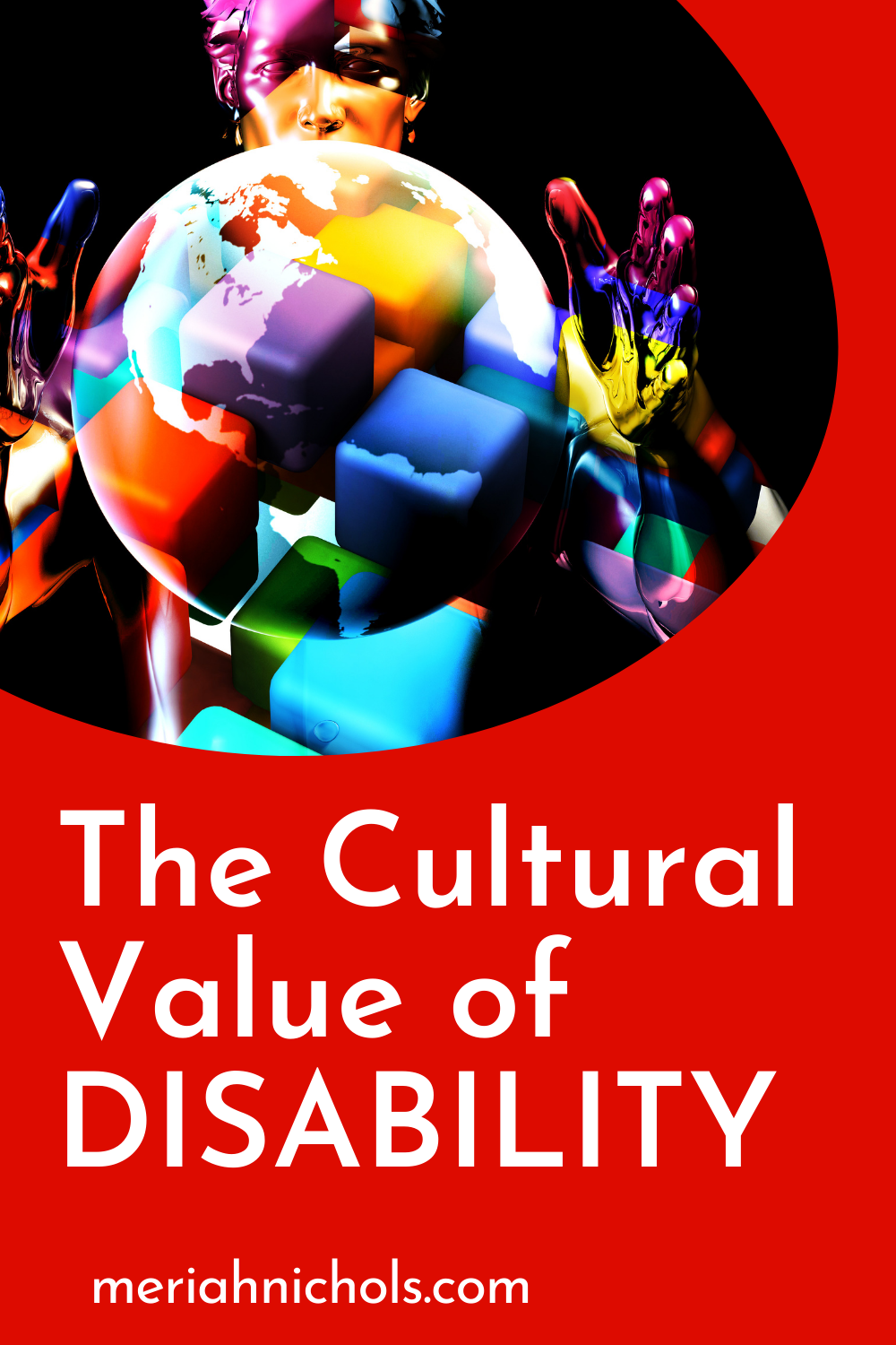 """red background with a multicolored image of a person holding a sphere with more colored blocks in the sphere. text reads, """"the cultural value of disability"""""""